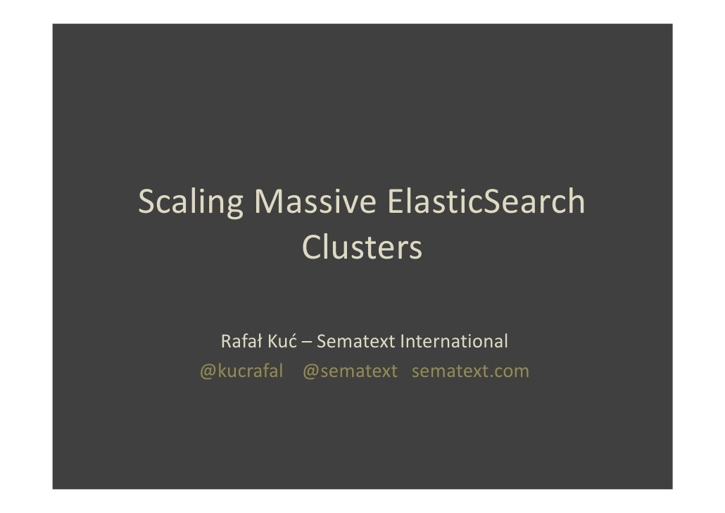 Scaling massive elastic search clusters - Rafał Kuć - Sematext