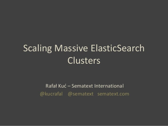 Scaling Massive Elasticsearch Clusters