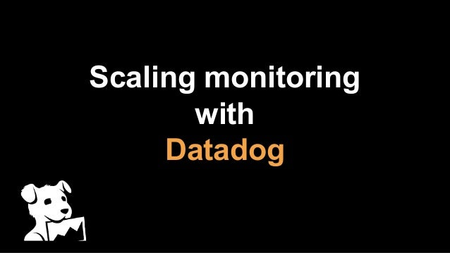 Scaling monitoring with Datadog
