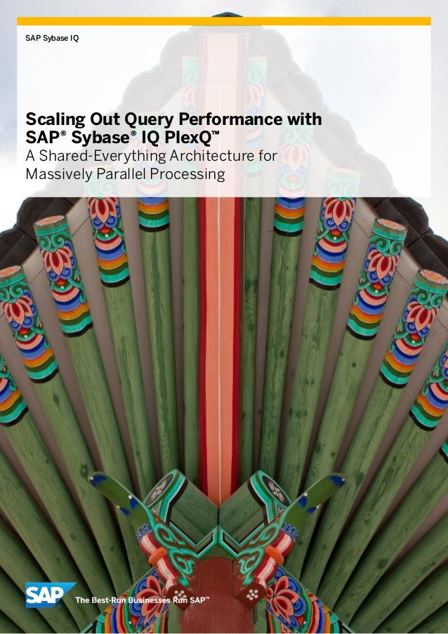 SAP Sybase IQScaling Out Query Performance withSAP® Sybase® IQ PlexQ™A Shared-Everything Architecture forMassively Paralle...