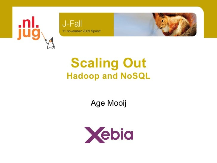 Scaling Out Hadoop and NoSQL       Age Mooij