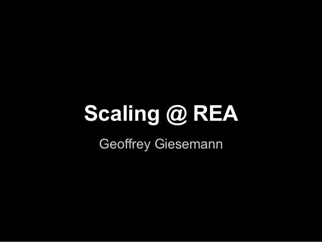 Scaling @ REA Geoffrey Giesemann