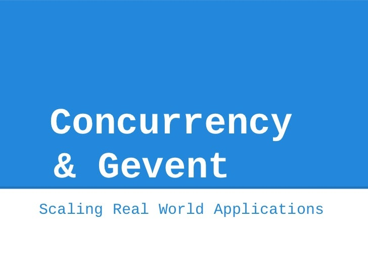 Scaling real world applications using gevent