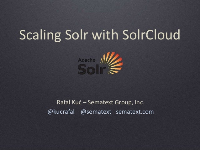 Scaling Solr with Solr Cloud