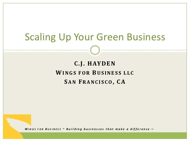 Scaling Up Your Green Business                    C . J . H AY D E N               WINGS FOR BUSINESS LLC                 ...
