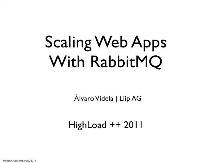 Scaling Web Apps                               With RabbitMQ                                   Álvaro Videla | Liip AG    ...