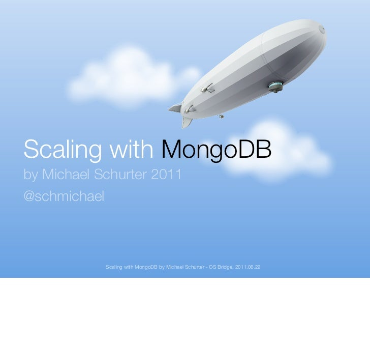 Scaling with MongoDBby Michael Schurter 2011@schmichael              Scaling with MongoDB by Michael Schurter - OS Bridge,...