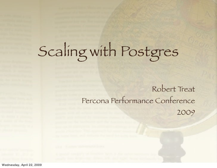 Scaling with Postgres <ul><li>Robert Treat </li></ul><ul><li>Percona Performance Conference </li></ul><ul><li>2009 </li></ul>
