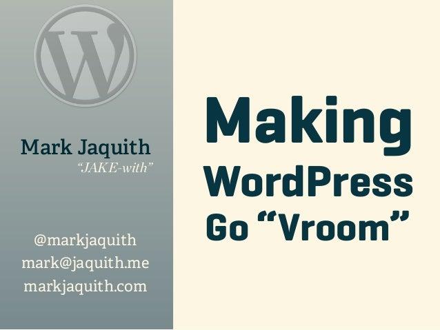 "Mark Jaquith                    Making                    WordPress      ""JAKE-with"" @markjaquith       Go ""Vroom""mark@jaq..."