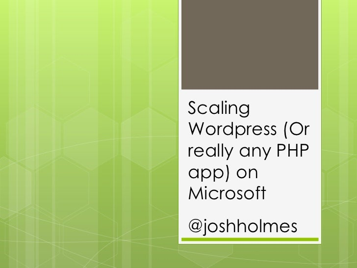 Scaling Wordpress (Or really any PHP app) on Microsoft<br />@joshholmes<br />