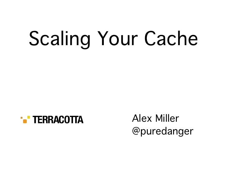 Scaling Your Cache              Alex Miller           @puredanger