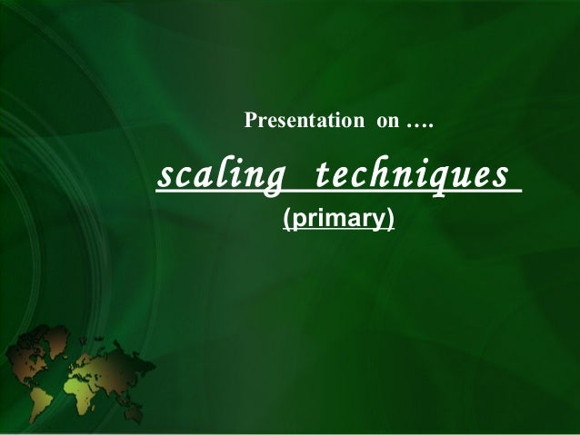 Presentation on …. scaling techniques (primary)