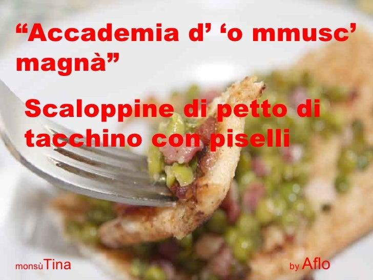 """"""" Accademia d' 'o mmusc' magnà"""" Scaloppine di petto di tacchino con piselli monsù Tina  by  Aflo"""