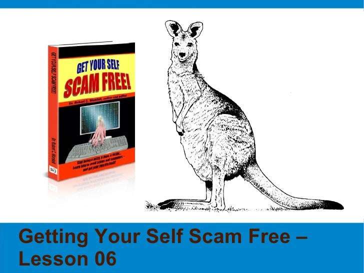 Getting Your Self Scam Free – Lesson 06