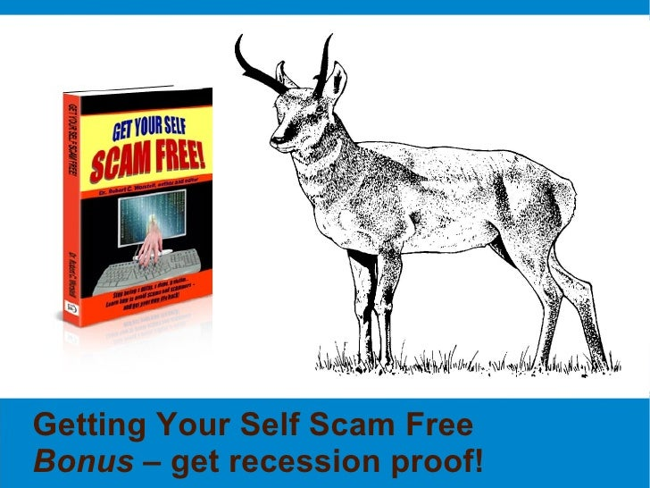 Getting Your Self Scam Free Bonus – get recession proof!