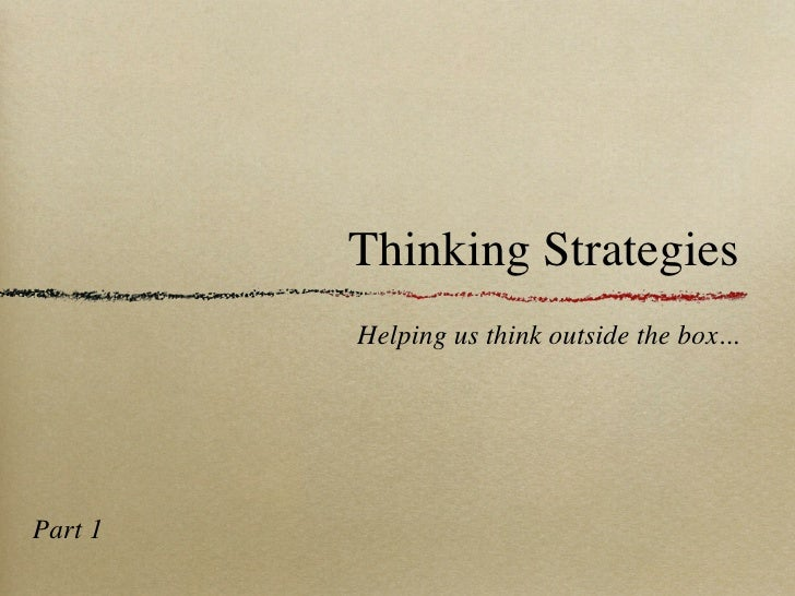 Thinking Strategies          Helping us think outside the box...     Part 1