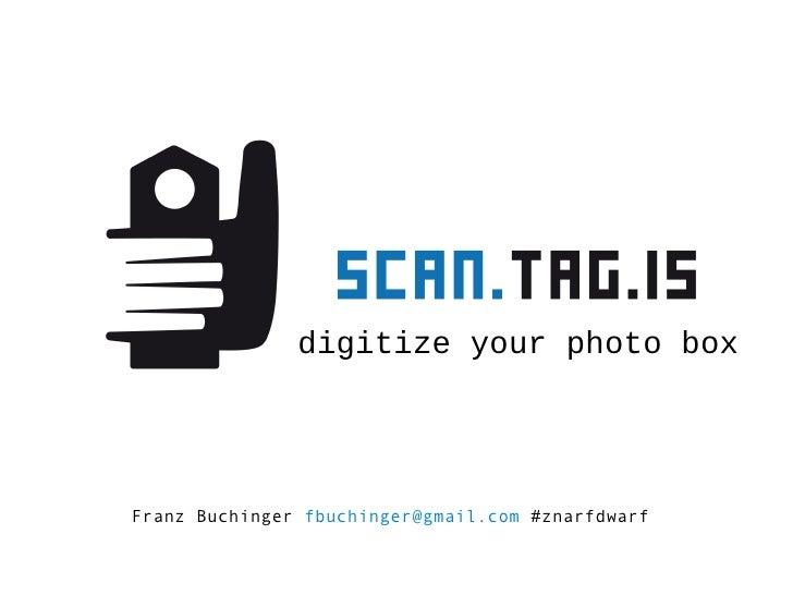 digitize your photo box Franz Buchinger  [email_address]   #znarfdwarf