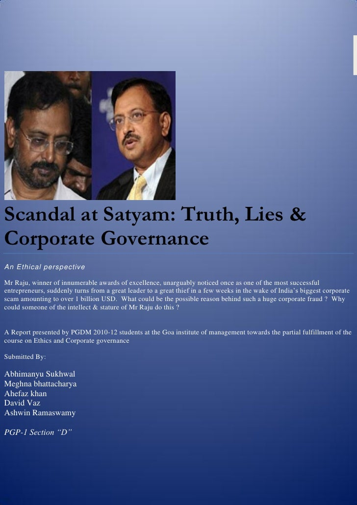 Scandal at Satyam: Truth, Lies &Corporate GovernanceAn Ethical perspectiveMr Raju, winner of innumerable awards of excelle...