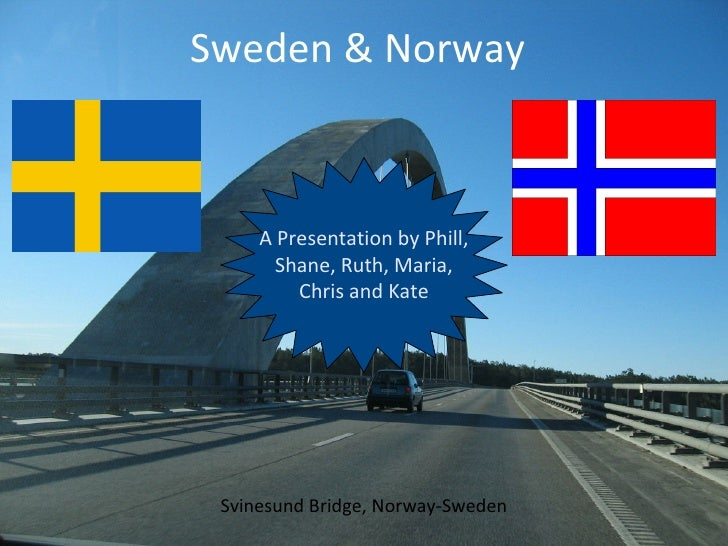 Svinesund Bridge, Norway-Sweden Sweden & Norway A Presentation by Phill, Shane, Ruth, Maria, Chris and Kate