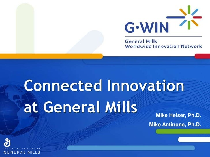 Connected Innovation at General Mills<br />Mike Helser, Ph.D.<br />Mike Antinone, Ph.D.<br />