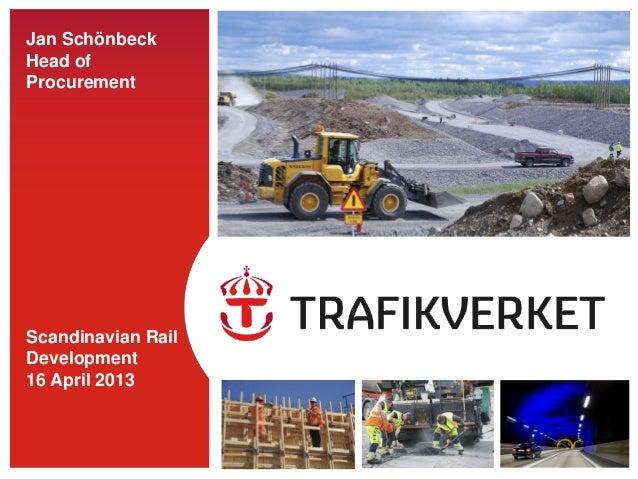 Jan SchönbeckHead ofProcurementScandinavian RailDevelopment16 April 2013