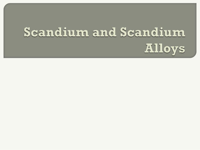  Scandium is Latin for Scandinavia,where it was first discovered in1869 Scandium is a rare, hard, silvery,rough, very da...