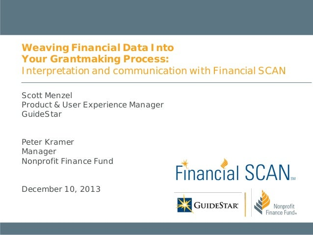 Weaving Financial Data Into Your Grantmaking Process: Interpretation and communication with Financial SCAN Scott Menzel Pr...