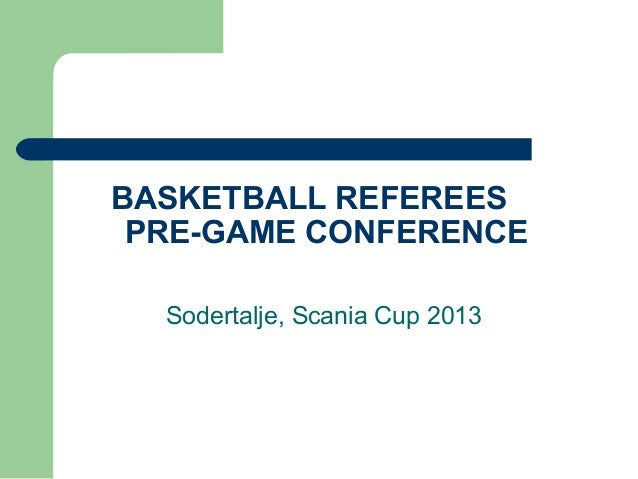 BASKETBALL REFEREES PRE-GAME CONFERENCE  Sodertalje, Scania Cup 2013