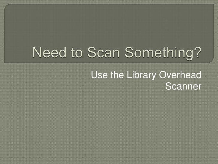 Need to Scan Something?<br />Use the Library Overhead Scanner<br />