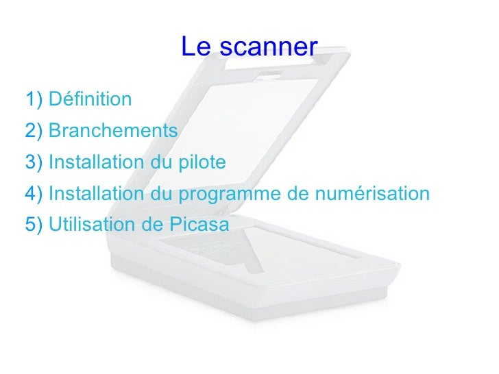 Le scanner <ul><li>Définition  </li></ul><ul><li>Branchements </li></ul><ul><li>Installation du pilote </li></ul><ul><li>I...