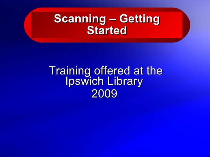 Scanning – Getting Started Training offered at the Ipswich Library  2009