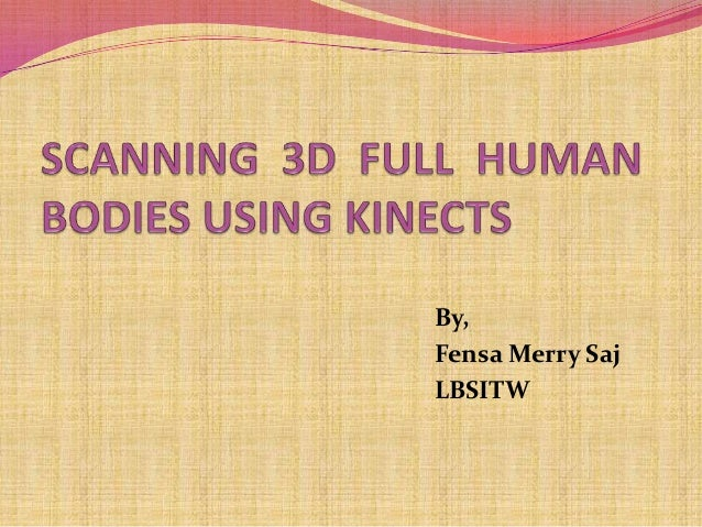 Scanning 3 d full human bodies using kinects
