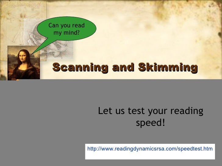 Can you read my mind? Scanning and Skimming                   Let us test your reading                            speed!  ...