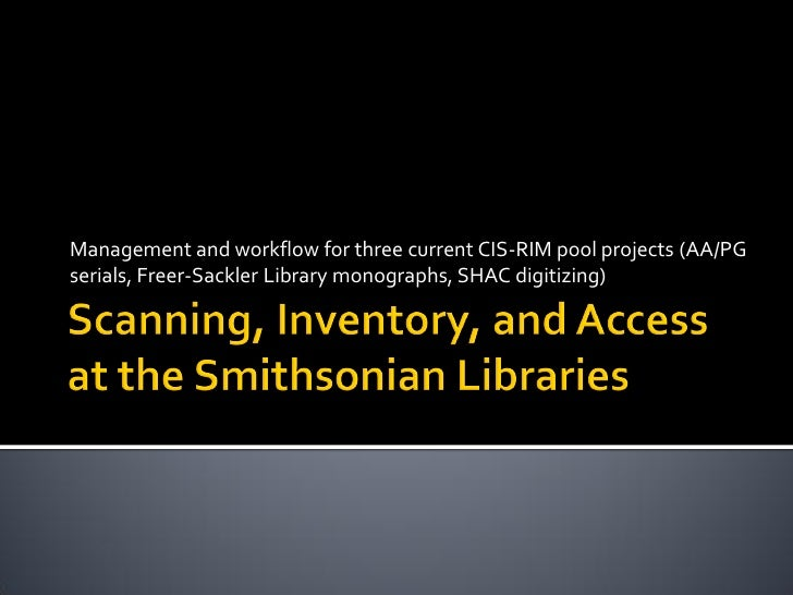 Management and workflow for three current CIS-RIM pool projects (AA/PGserials, Freer-Sackler Library monographs, SHAC digi...
