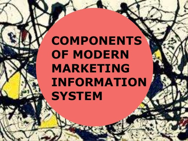 components of modern marketing information system First, let's define what is a mis, or marketing information system the literal definition from kotler (1988), author of the textbook marketing management: analysis planning and control, a mis is.