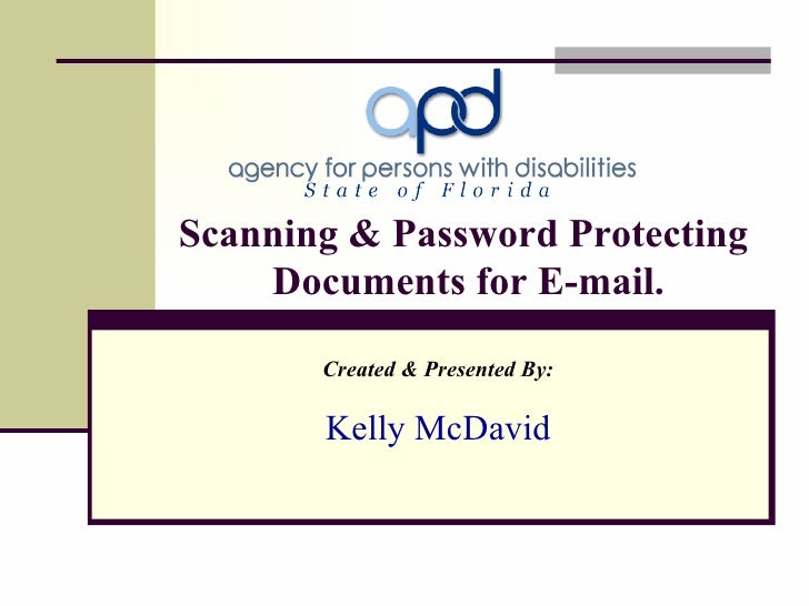 Scanning & Password Protecting  Documents for E-mail. Created & Presented By: Kelly McDavid