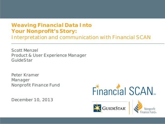 Weaving Financial Data Into Your Nonprofit's Story: Interpretation and communication with Financial SCAN Scott Menzel Prod...