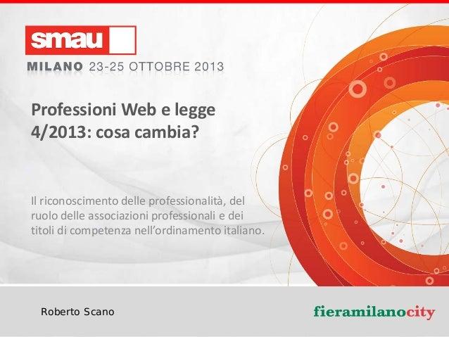 Professioni Web e legge 4/2013: cosa cambia?  Il riconoscimento delle professionalità, del ruolo delle associazioni profes...