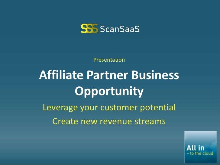 PresentationAffiliate Partner Business        OpportunityLeverage your customer potential  Create new revenue streams