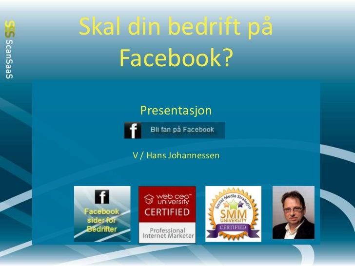 Skal din bedrift på Facebook?  <br />Presentasjon<br />V / Hans Johannessen<br />