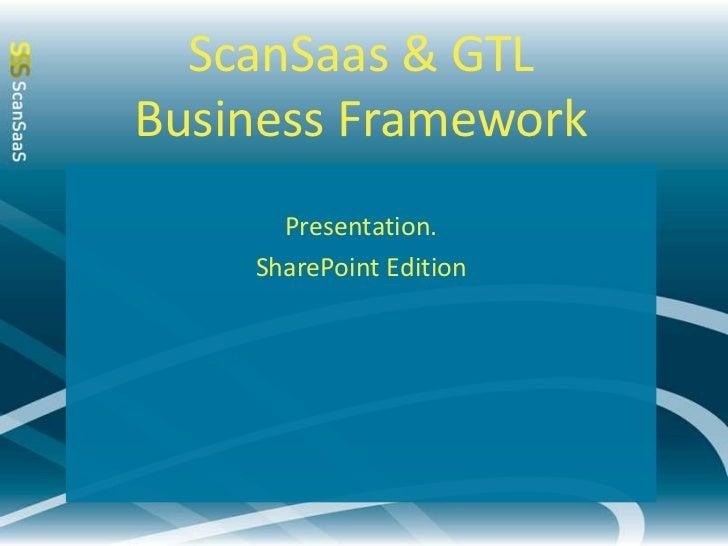 ScanSaas & GTLBusiness Framework      Presentation.    SharePoint Edition