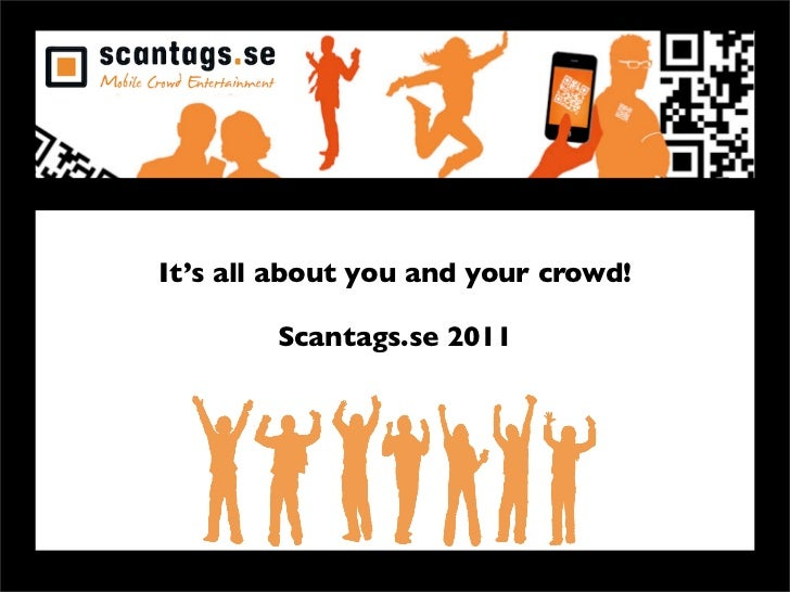 It's all about you and your crowd!        Scantags.se 2011