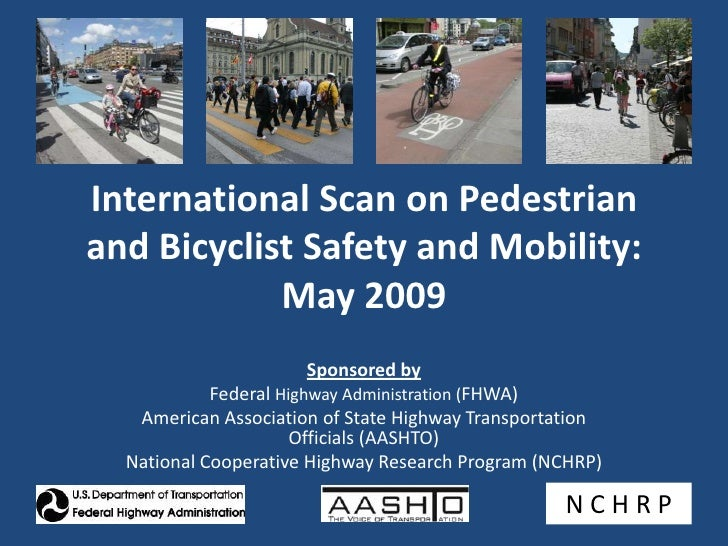 International Scan on Pedestrian and Bicyclist Safety and Mobility: May 2009<br />Sponsored by<br />Federal Highway Admini...