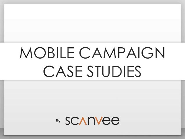 MOBILE CAMPAIGNCASE STUDIESBy