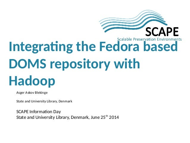 Integrating the Fedora based DOMS repository with Hadoop, SCAPE Information Day, 25 June 2014