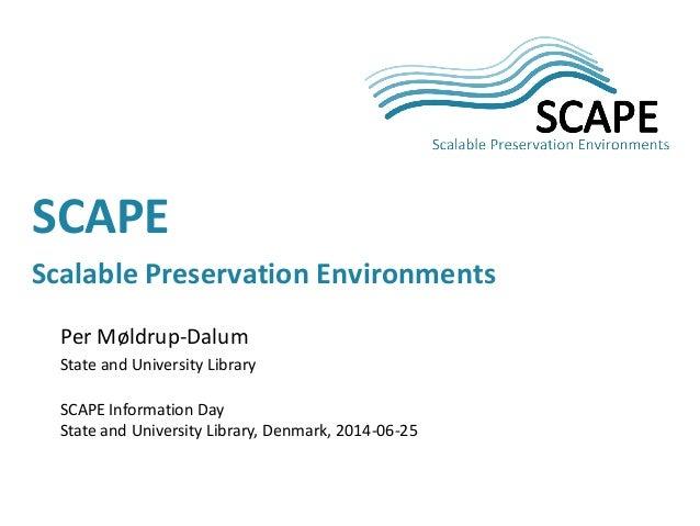 SCAPE – Scalable Preservation Environments, SCAPE Information Day, 25 June 2014Scape information day sb   scape presentation