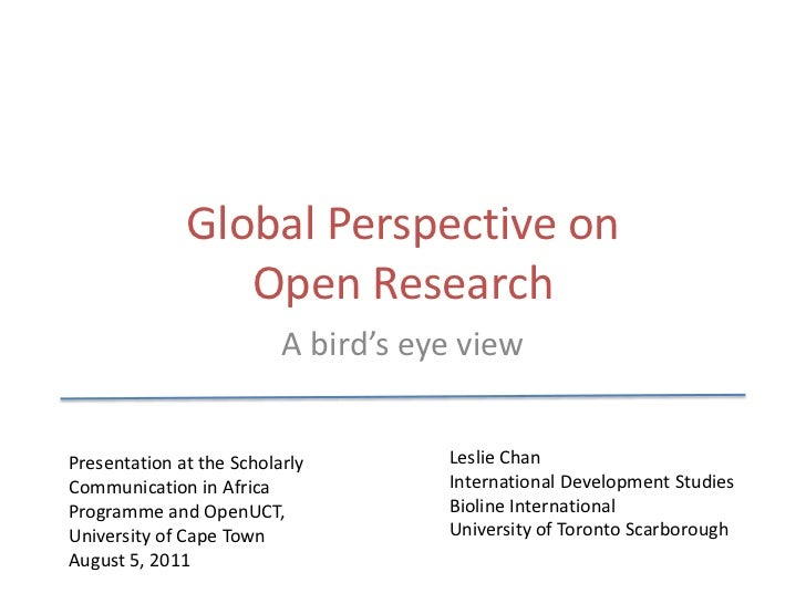 Global Perspective on Open Research<br />A bird's eye view<br />Leslie Chan<br />International Development Studies<br />Bi...