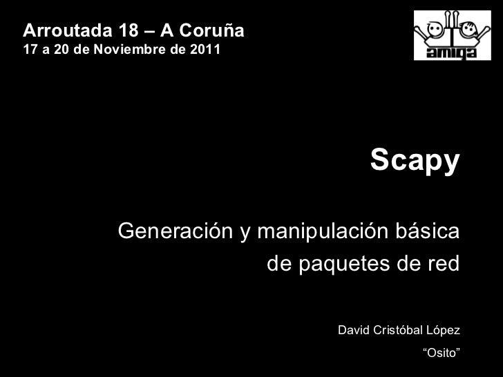 """Scapy Generación y manipulación básica de paquetes de red David Cristóbal López """" Osito"""" Arroutada 18 – A Coruña 17 a 20 d..."""