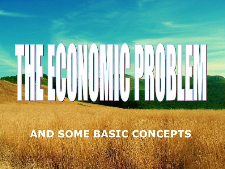 THE ECONOMIC PROBLEM AND SOME BASIC CONCEPTS