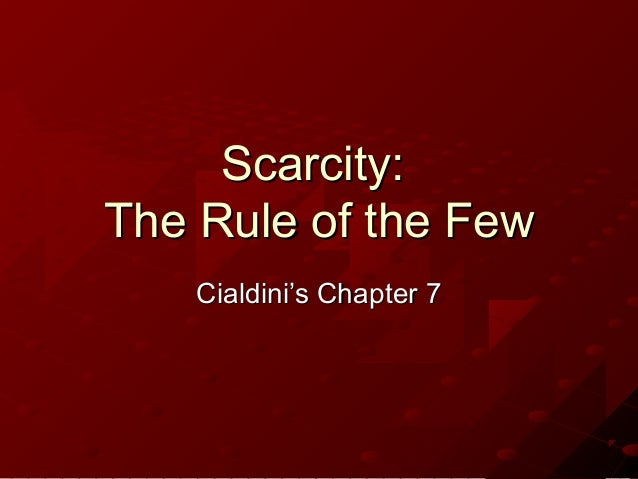 Scarcity:The Rule of the Few    Cialdini's Chapter 7